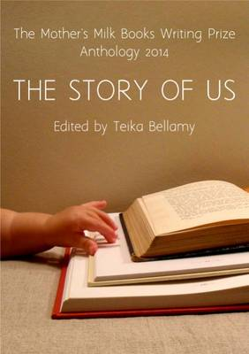 The Mother's Milk Books Writing Prize Anthology 2014: The Story of Us