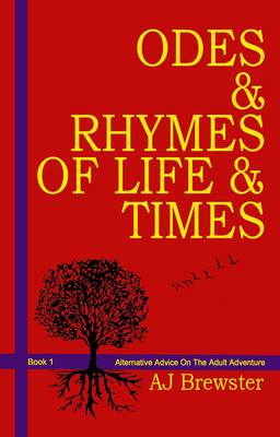 Odes & Rhymes of Life & Times: Alternative Advice on the Adult Adventure: Book 1