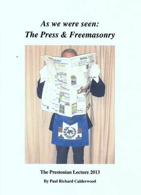 The Prestonian Lecture: As We Were Seen - the Press and Freemasonry: 2013