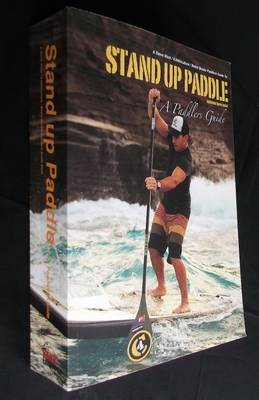 Stand Up Paddle: A Paddlers Guide