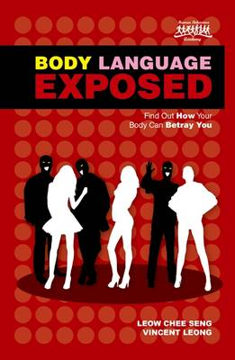 Body Language Exposed: Find Out How Your Body Can Betray You