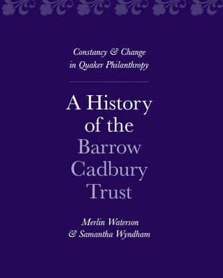 A History of the Barrow Cadbury Trust: Constancy & Change in Quaker Philanthropy