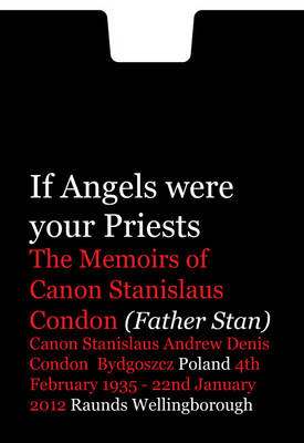 If Angels Were Your Priests: The Memoirs of Canon Stanislaus Andrew Dennis - Father Stan