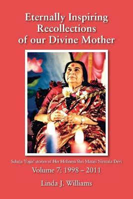 Eternally Inspiring Recollections of Our Divine Mother, Volume 7: 1998-2011