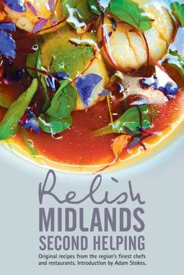 Relish Midlands - Second Helping: Original Recipes from the Region's Finest Chefs and Restaurants: 2015