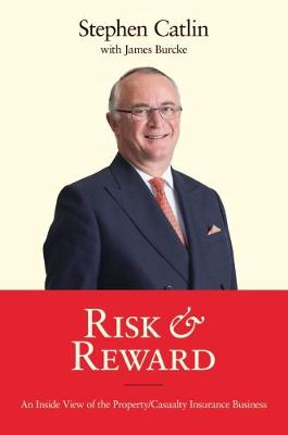 Risk & Reward: An Inside View of the Property/Casualty Insurance Business