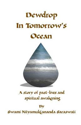 Dewdrop in Tomorrow's Ocean: A Story of Past Lives and Spiritual Awakening