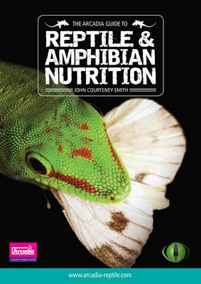 The Arcadia Guide to Reptile and Amphibian Nutrition: Arcadia Reptile, Reptile Care Series: Part 2