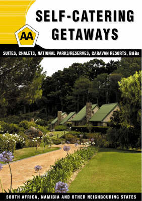 AA Self-catering Getaways: Suites, Chalets, National Parks/reserves, Caravan Resorts, B&Bs South Africa, Namibia and Other Neighbouring States