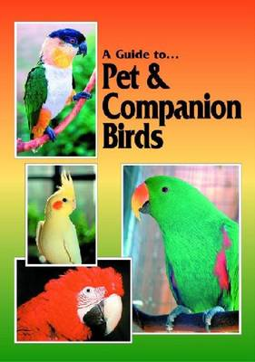 A Guide to Pet & Companion Birds: Their Keeping, Training & Well-being