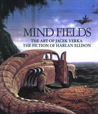 Mind Fields: The Art of Jacek Yerka, the Fiction of Harlan Ellison