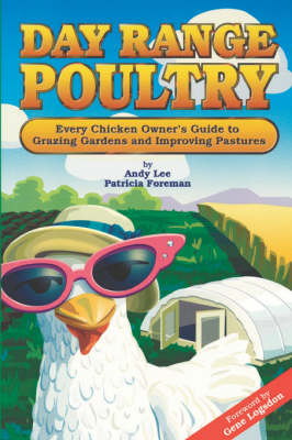 Day Range Poultry: Every Chicken Owner's Guide to Grazing Gardens & Improving Pastures