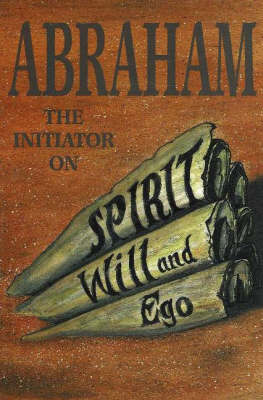 Abraham: The Initiator on Spirit, Will and Ego