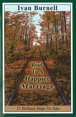 The Road to a Happier Marriage: 21 Brilliant Steps to Take