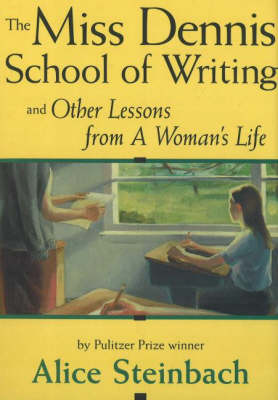 Miss Dennis School of Writing: and Other Lessons from a Woman's Life