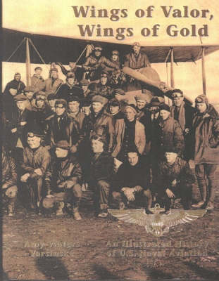 Wings of Valor, Wings of Gold: An Illustrated History of US Naval Aviation