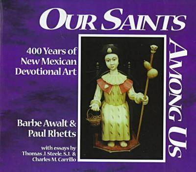 Our Saints among Us =: Nuestros Santos Entre Nosotros : 400 Years of New Mexican Devotional Art