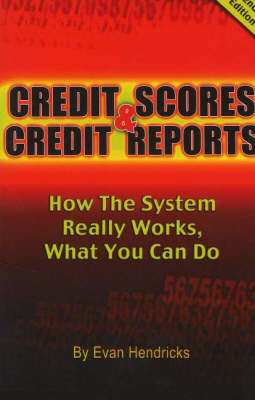 Credit Scores and Credit Reports: How the System Really Works, What You Can Do