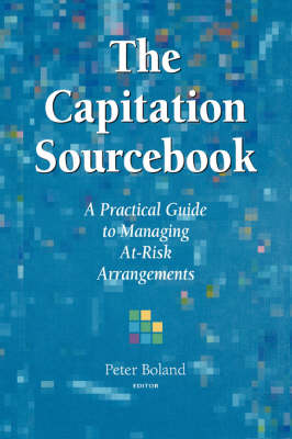 The Capitation Sourcebook: A Practical Guide to MA Managing at-Risk Arrangements: A Practical Guide to Managing at-Risk Arrangements