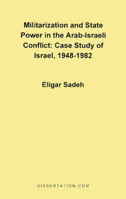 Militarization and State Power in the Arab-Israeli Conflict: Case Study of Israel, 1948-1982