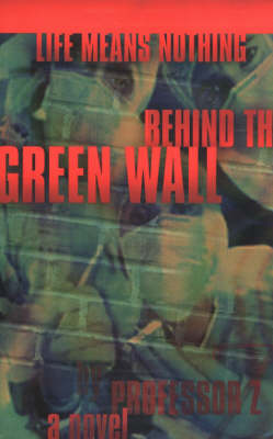 Life Means Nothing Behind the Green Wall: A Novel