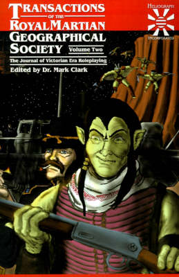 Transactions of the Royal Martian Geographical Society, Volume 2: The Journal of Victorian Era Roleplaying
