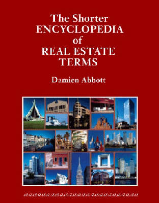 The Shorter Encyclopedia of Real Estate Terms: Based on English and North American Practice, Including Australian, Canadian, New Zealand, Scots Law, Civil Law and Latin Terms