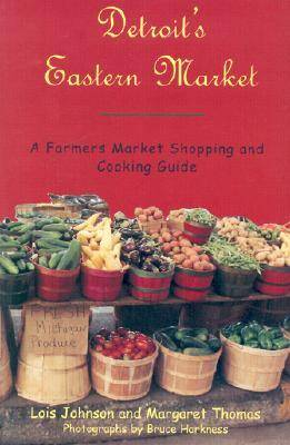 Detroit's Eastern Market: A Farmers Market Shopping and Cooking Guide