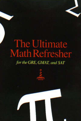 The Ultimate Math Refresher: Fot the GRE, GMAT, and SAT
