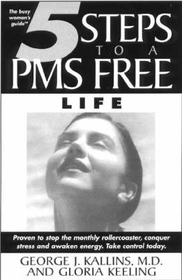 5 Steps to a PMS Free Life: Proven to Stop the Monthly Rollercoaster, Conquer Stress and Awaken Energy - Take Control Today