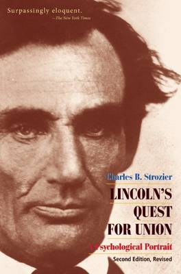 Lincoln's Quest for Union: A Psychological Portrait -- Second Revised Edition