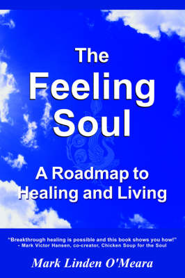 The Feeling Soul: A Roadmap to Healing and Living