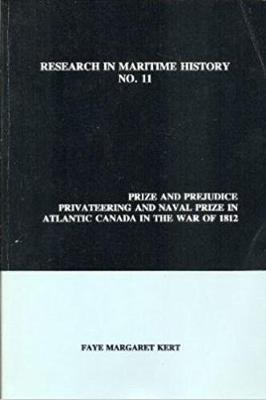 Prize and Prejudice: Privateering and Naval Prize in Atlantic Canada in the War of 1812