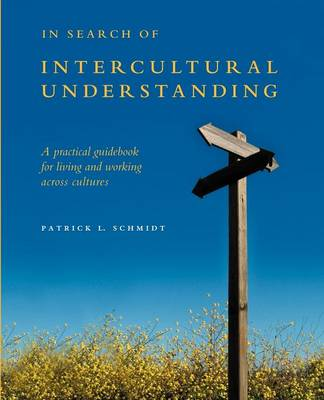 In Search of Intercultural Understanding: A Practical Guidebook for Living and Working Across Cultures