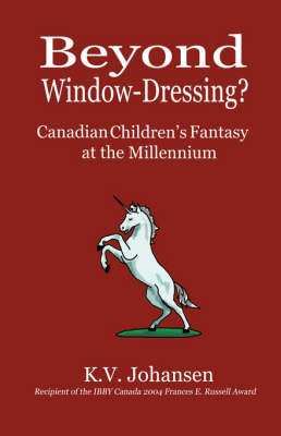 Beyond Window Dressing?: Canadian Children's Fantasy at the Millennium