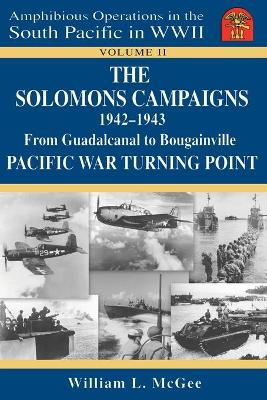 The Solomons Campaigns 1942-1943: From Guadalcanal to Bougainville Pacific War Turning Point