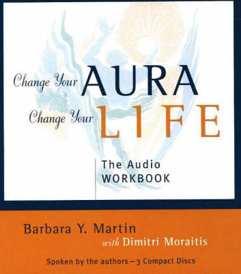 Change Your Aura, Change Your Life: The Complete Meditation Guide