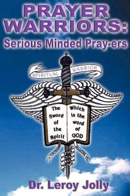 Prayer Warriors: Serious Minded Pray-ers