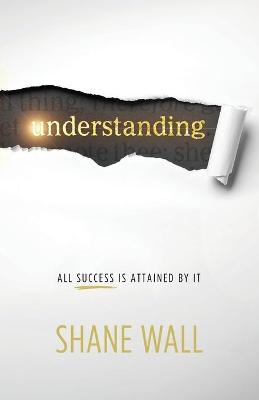 Understanding: All Success Is Attained by It