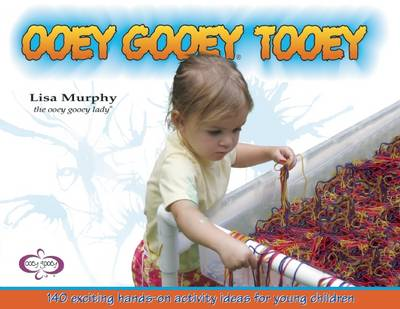 Ooey Gooey (R) Tooey: 140 Exciting Hands-on Activity Ideas for Young Children
