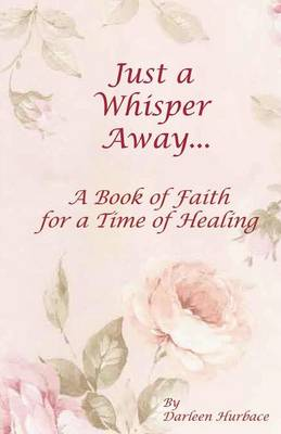 Just a Whisper Away: A Book of Faith for a Time of Healing