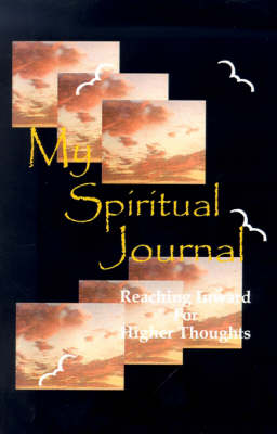 My Spiritual Journal: Reaching Inward for Higher Thoughts