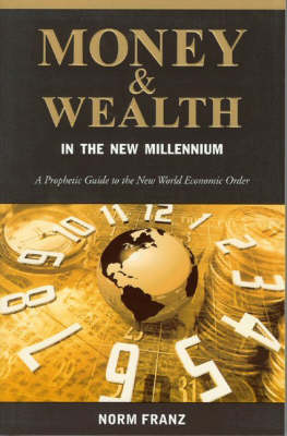 Money and Wealth in the New Millennium: A Prophetic Guide to the New World Economic Order