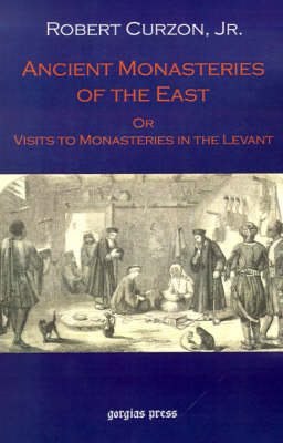 Ancient Monasteries of the East: Or the Monasteries of the Levant