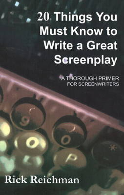 20 Things You Must Know to Write a Great Screenplay: A Thorough Primer for Screenwriters
