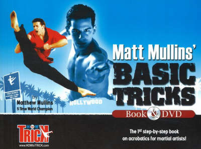 Matt Mullins' Basic Tricks: The 1st Step-by-Step Book on Acrobatics for Martial Artists
