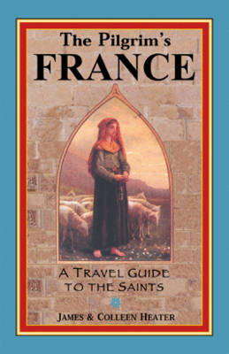 The Pilgrim's France: A Travel Guide to the Saints