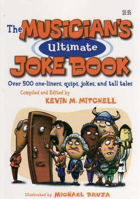 Musician's Ultimate Joke Book: Over 500 One-liners Quips, Jokes and Tall Tales