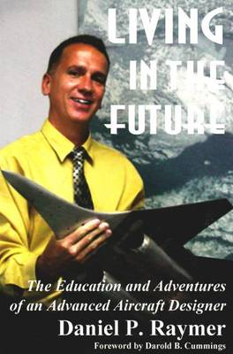 Living in the Future: The Education and Adventures of an Advanced Aircraft Designer