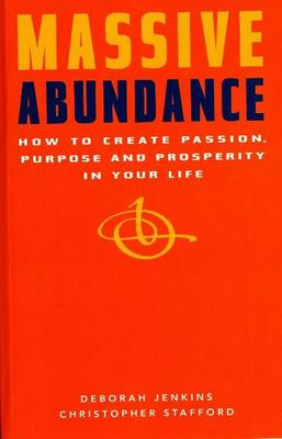 Massive Abundance: How to Create Passion, Purpose and Prosperity in Your Life